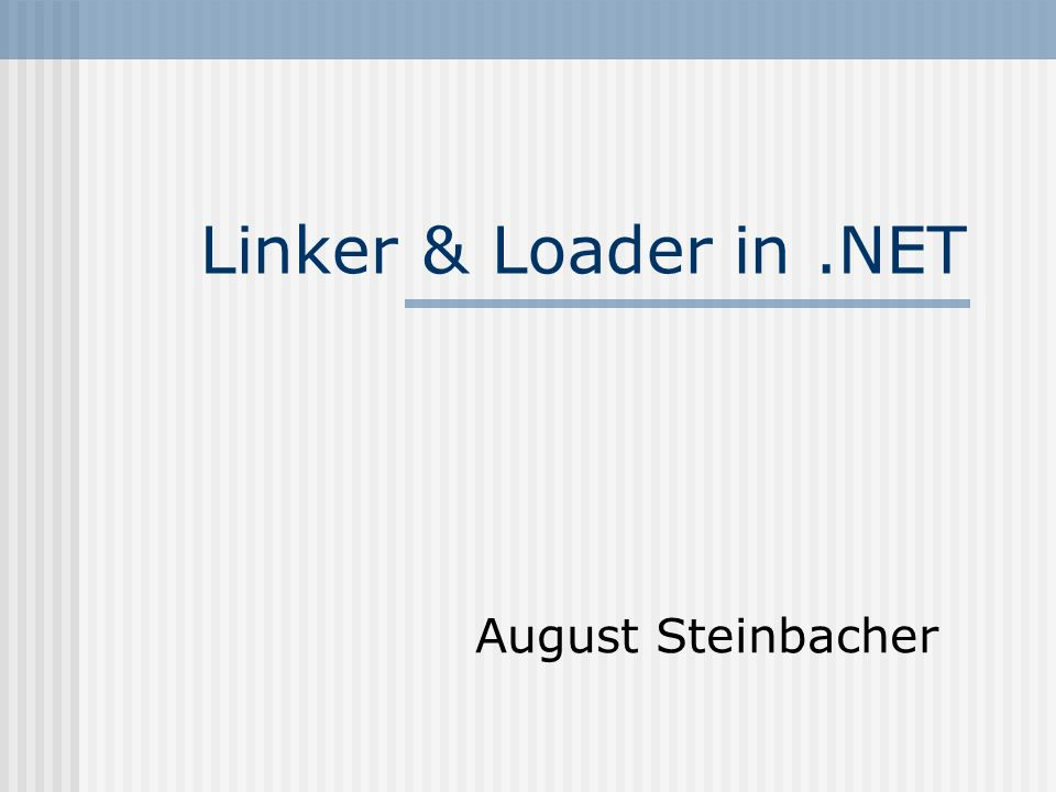 Linker & Loader in .NET August Steinbacher