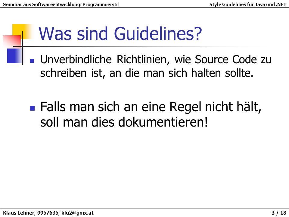 Was sind Guidelines Unverbindliche Richtlinien, wie Source Code zu schreiben ist, an die man sich halten sollte.