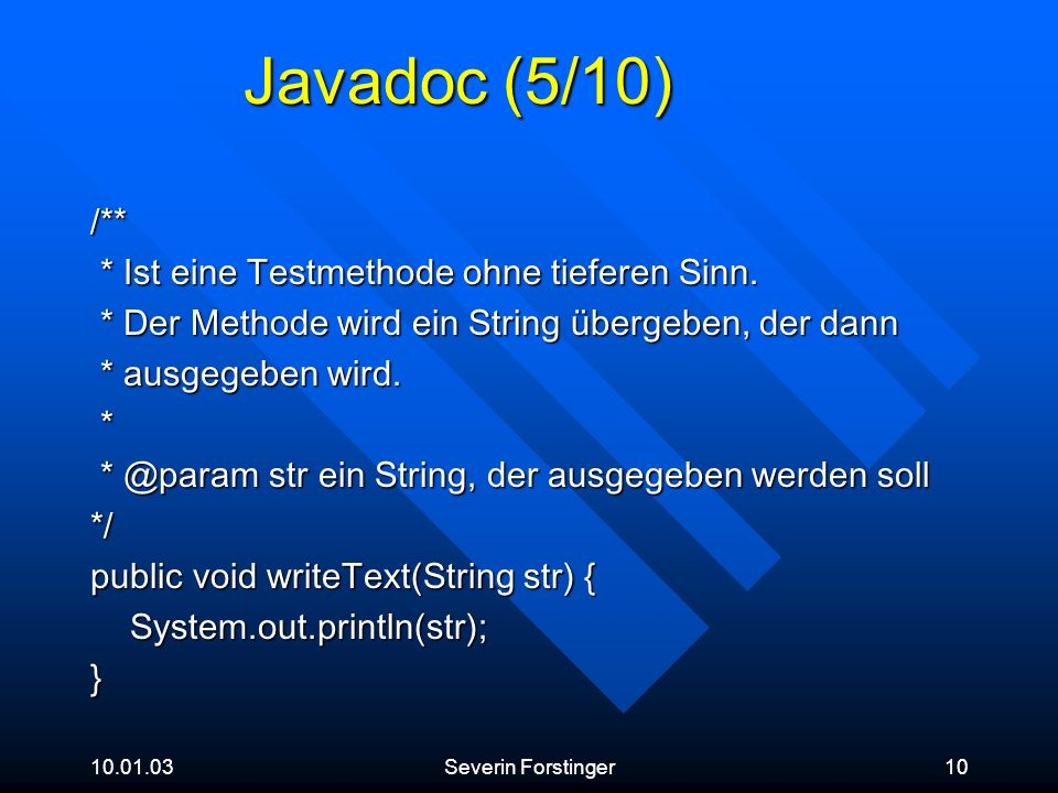 Javadoc (5/10) /** * Ist eine Testmethode ohne tieferen Sinn.