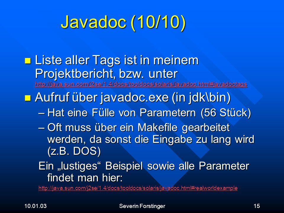 Javadoc (10/10) Liste aller Tags ist in meinem Projektbericht, bzw. unter http://java.sun.com/j2se/1.4/docs/tooldocs/solaris/javadoc.html#javadoctags.