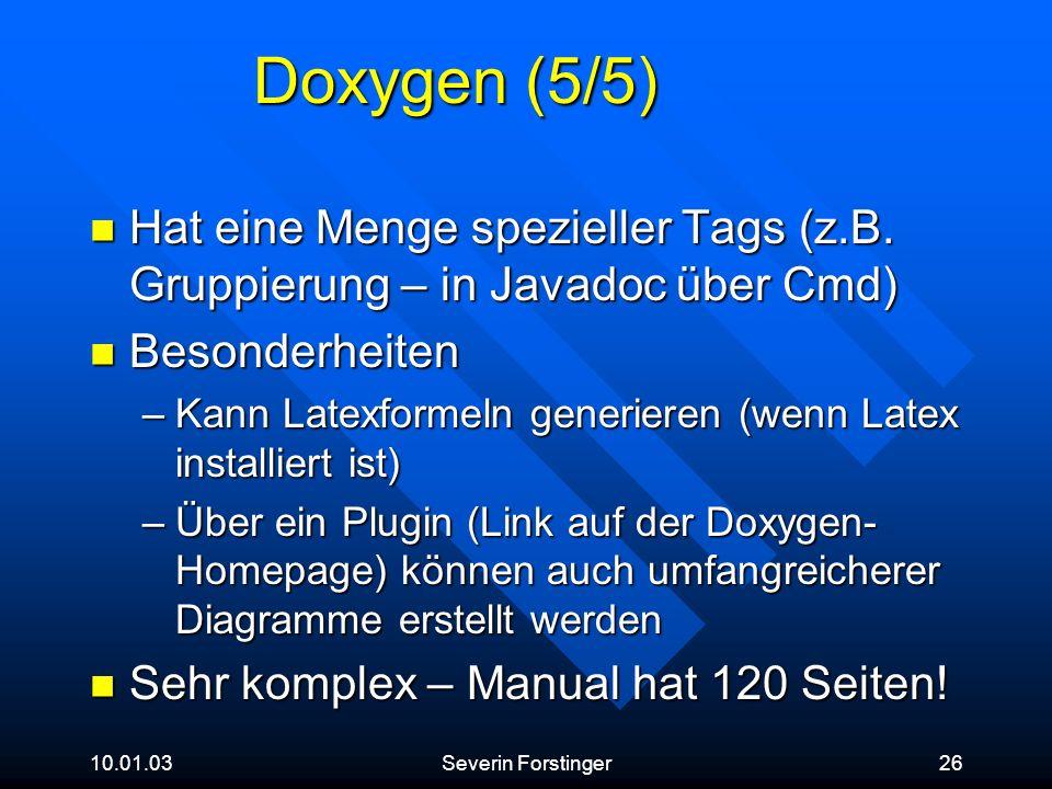 Doxygen (5/5) Hat eine Menge spezieller Tags (z.B. Gruppierung – in Javadoc über Cmd) Besonderheiten.