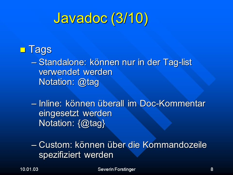 Javadoc (3/10) Tags. Standalone: können nur in der Tag-list verwendet werden Notation: @tag.