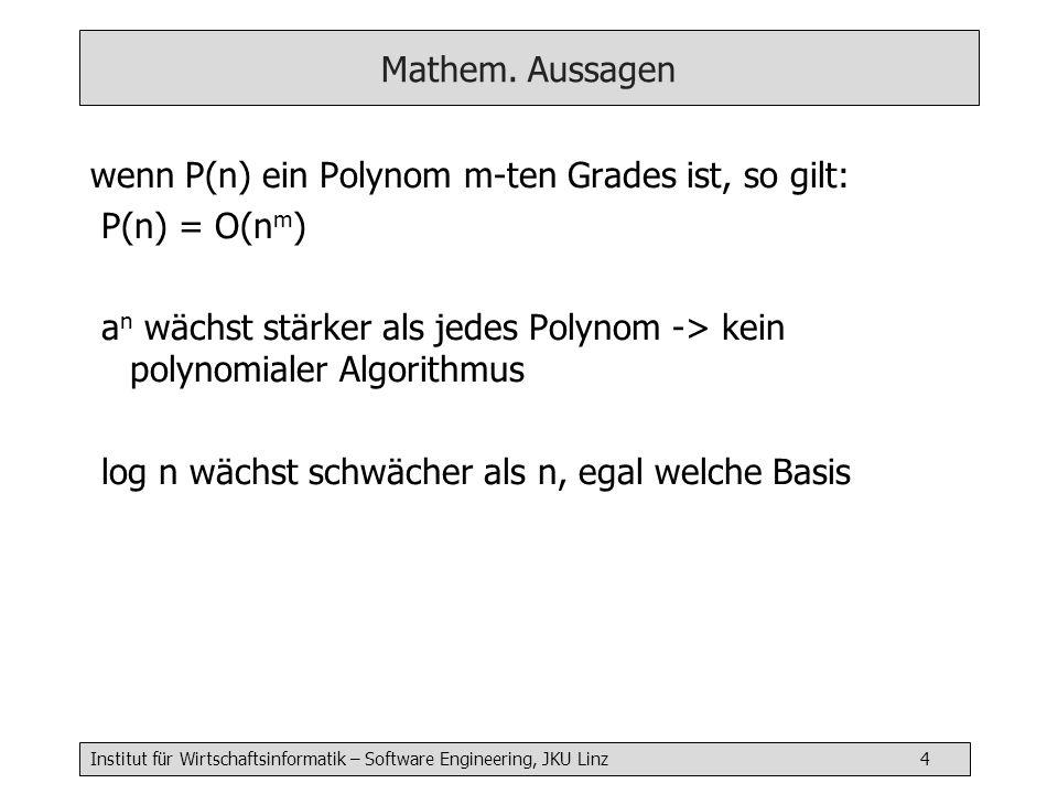 Mathem. Aussagen wenn P(n) ein Polynom m-ten Grades ist, so gilt: P(n) = O(nm) an wächst stärker als jedes Polynom -> kein polynomialer Algorithmus.