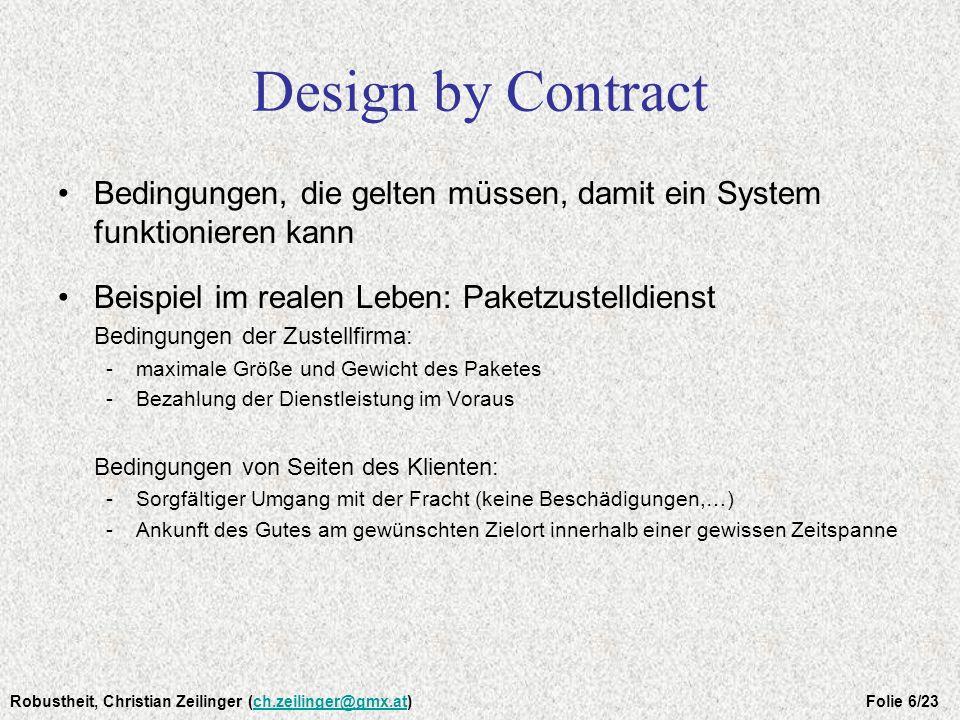Design by Contract Bedingungen, die gelten müssen, damit ein System funktionieren kann. Beispiel im realen Leben: Paketzustelldienst.