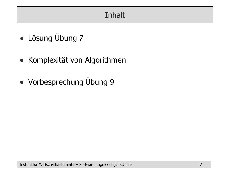 Inhalt Lösung Übung 7 Komplexität von Algorithmen Vorbesprechung Übung 9