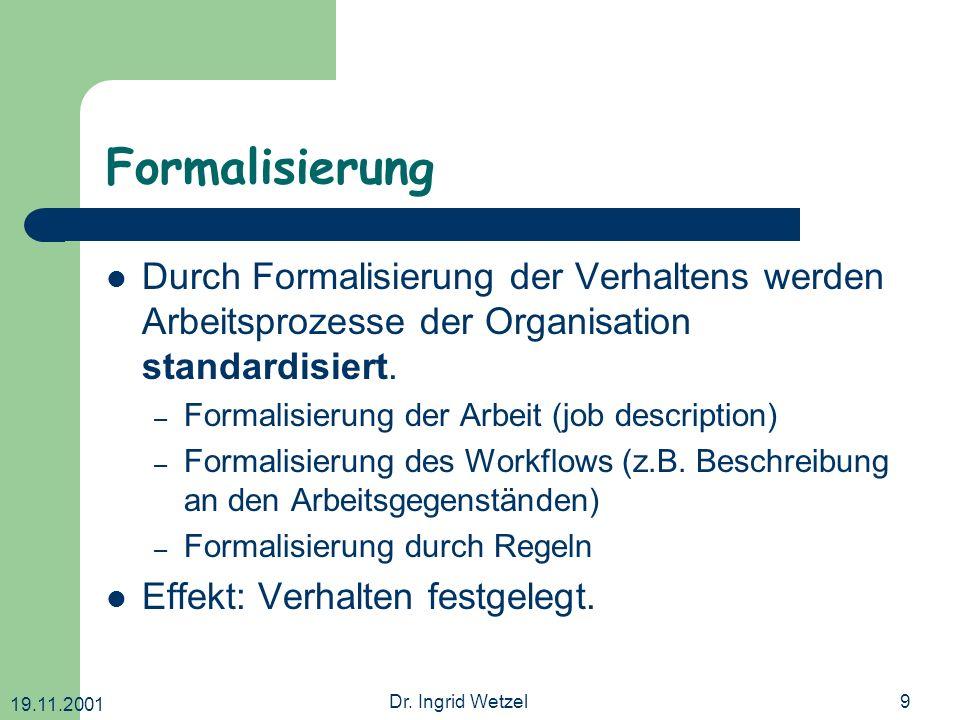 Formalisierung Durch Formalisierung der Verhaltens werden Arbeitsprozesse der Organisation standardisiert.