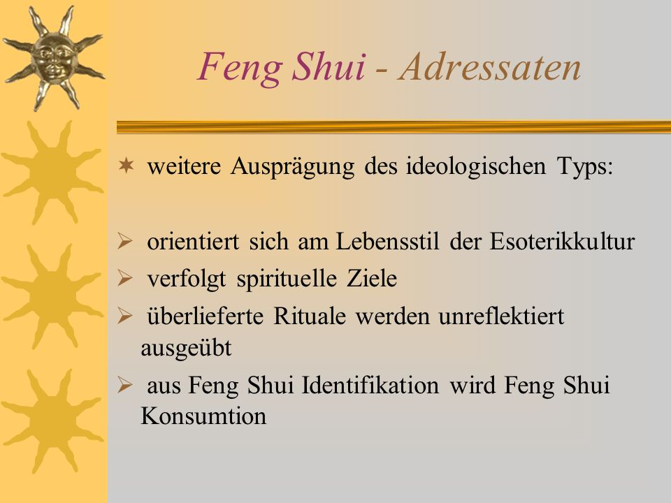 Feng Shui - Adressaten weitere Ausprägung des ideologischen Typs: