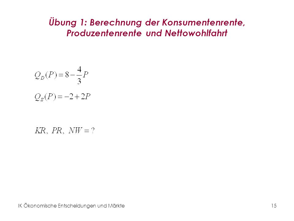 Übung 1: Berechnung der Konsumentenrente, Produzentenrente und Nettowohlfahrt