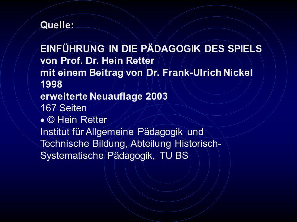 Quelle:EINFÜHRUNG IN DIE PÄDAGOGIK DES SPIELS. von Prof. Dr. Hein Retter. mit einem Beitrag von Dr. Frank-Ulrich Nickel.