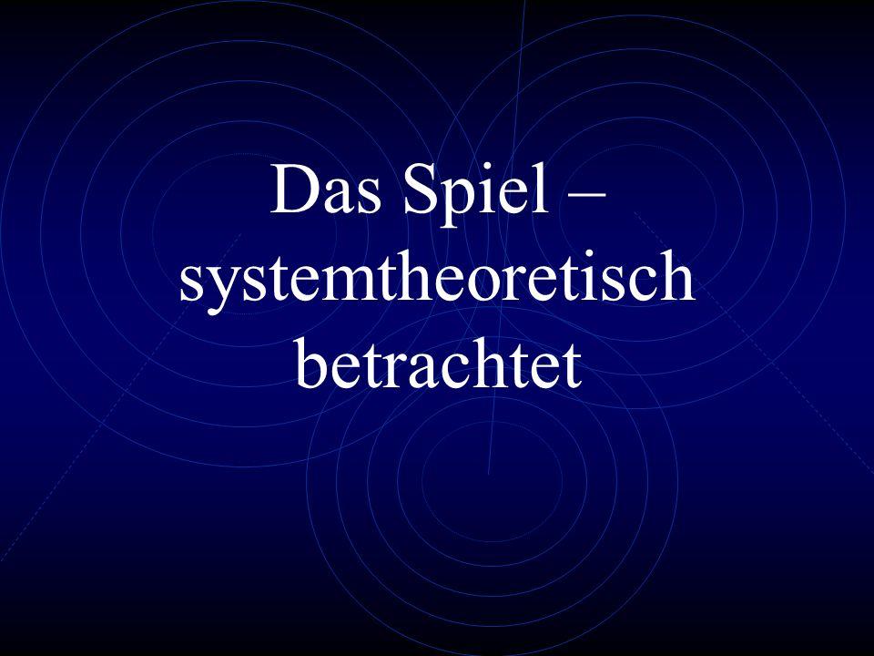 Das Spiel – systemtheoretisch betrachtet