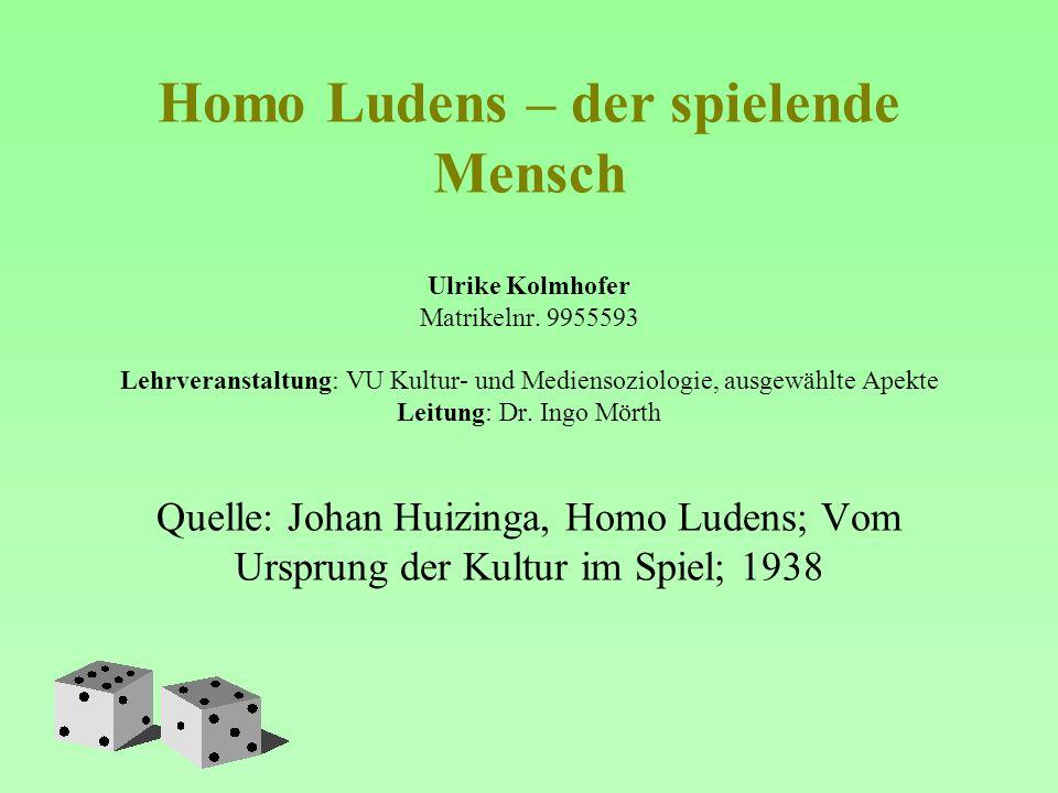 Homo Ludens – der spielende Mensch Ulrike Kolmhofer Matrikelnr