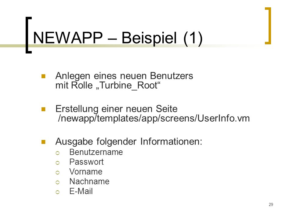 """NEWAPP – Beispiel (1) Anlegen eines neuen Benutzers mit Rolle """"Turbine_Root Erstellung einer neuen Seite /newapp/templates/app/screens/UserInfo.vm."""
