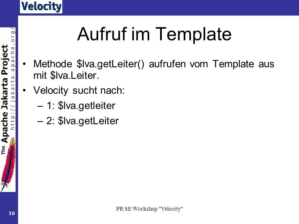 Aufruf im TemplateMethode $lva.getLeiter() aufrufen vom Template aus mit $lva.Leiter. Velocity sucht nach: