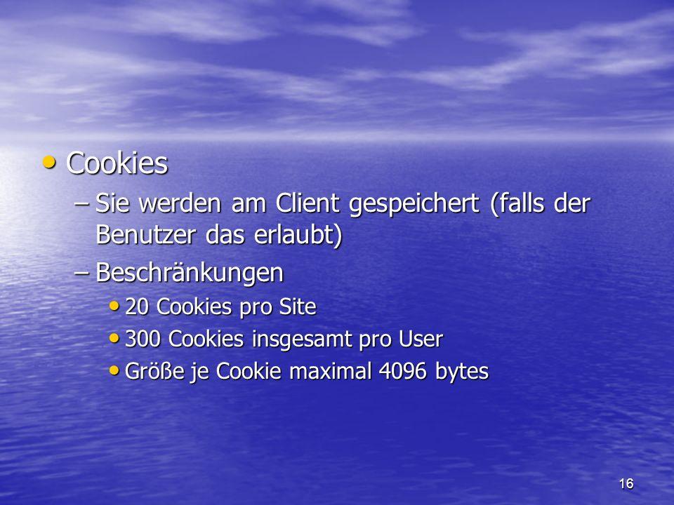 Cookies Sie werden am Client gespeichert (falls der Benutzer das erlaubt) Beschränkungen. 20 Cookies pro Site.