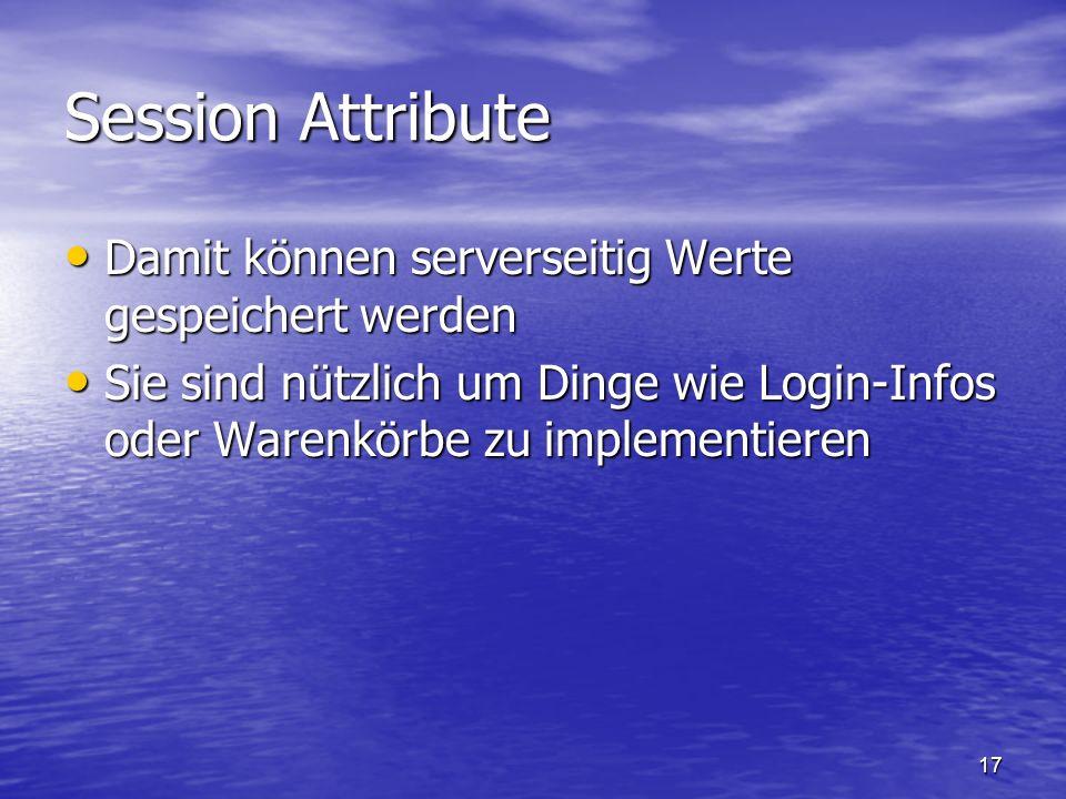 Session Attribute Damit können serverseitig Werte gespeichert werden