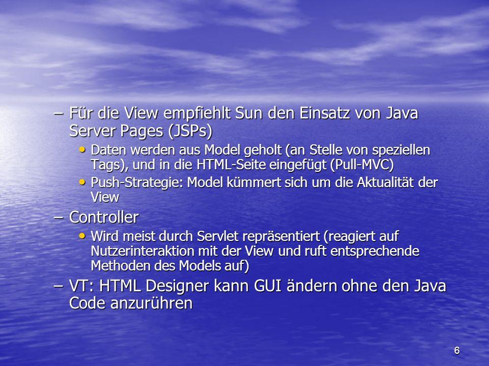 Für die View empfiehlt Sun den Einsatz von Java Server Pages (JSPs)