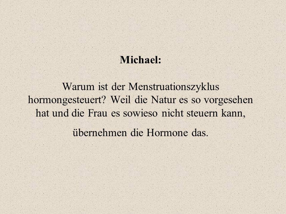 Michael: Warum ist der Menstruationszyklus hormongesteuert