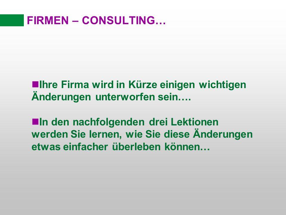FIRMEN – CONSULTING… Ihre Firma wird in Kürze einigen wichtigen Änderungen unterworfen sein….