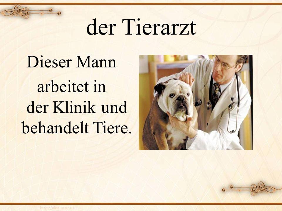 arbeitet in der Klinik und behandelt Tiere.