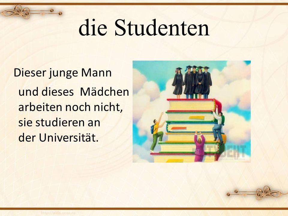 die Studenten Dieser junge Mann und dieses Mädchen arbeiten noch nicht, sie studieren an der Universität.