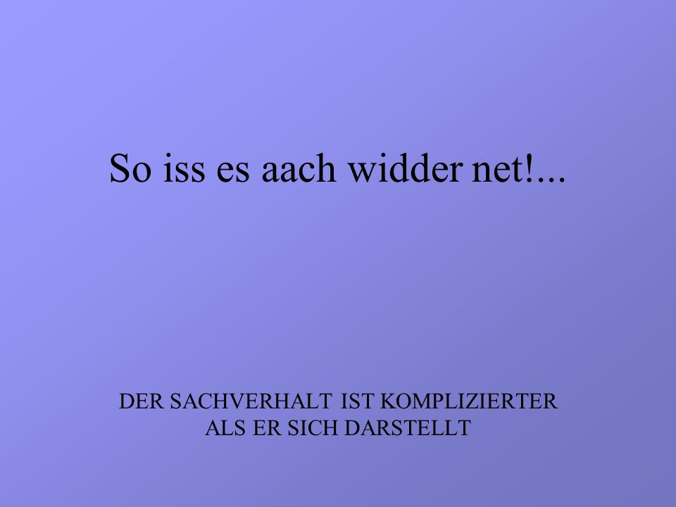 So iss es aach widder net!...