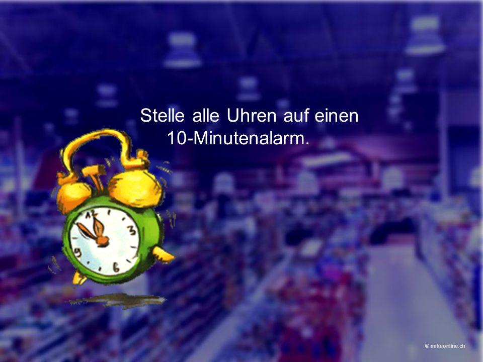 Stelle alle Uhren auf einen 10-Minutenalarm.