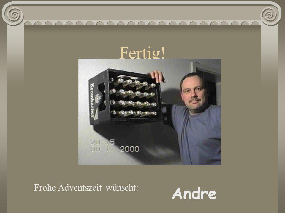 Fertig! Frohe Adventszeit wünscht: Andre