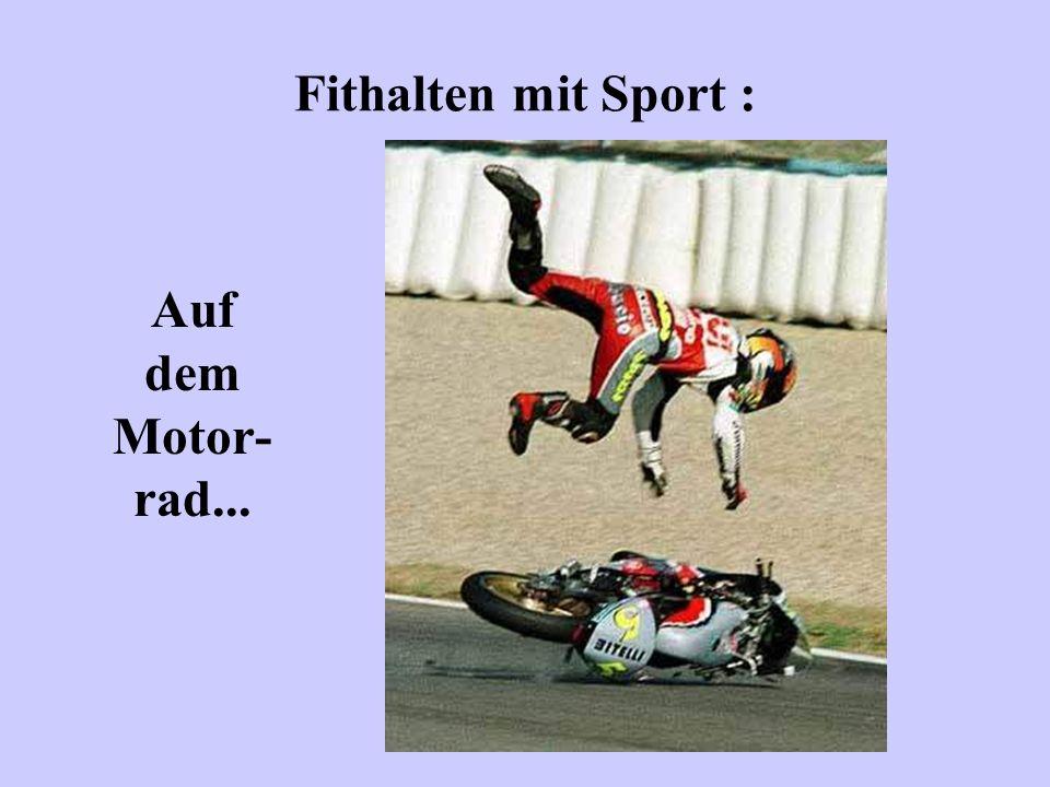 Fithalten mit Sport : Auf dem Motor-rad...