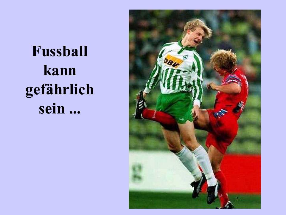 Fussball kann gefährlich sein ...