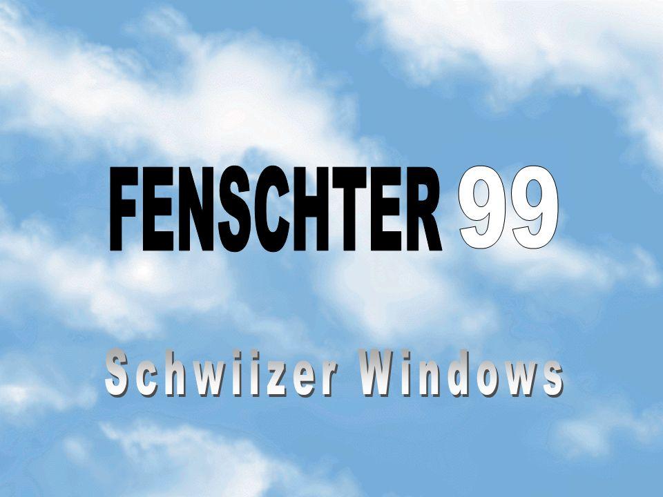 FENSCHTER 99 Schwiizer Windows