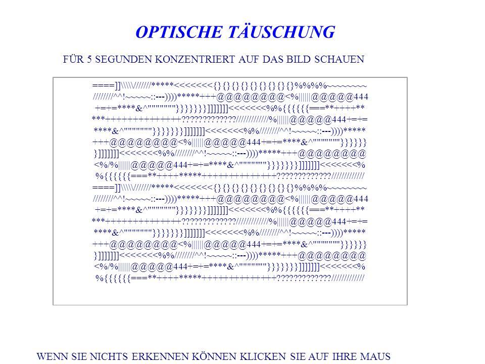OPTISCHE TÄUSCHUNG FÜR 5 SEGUNDEN KONZENTRIERT AUF DAS BILD SCHAUEN