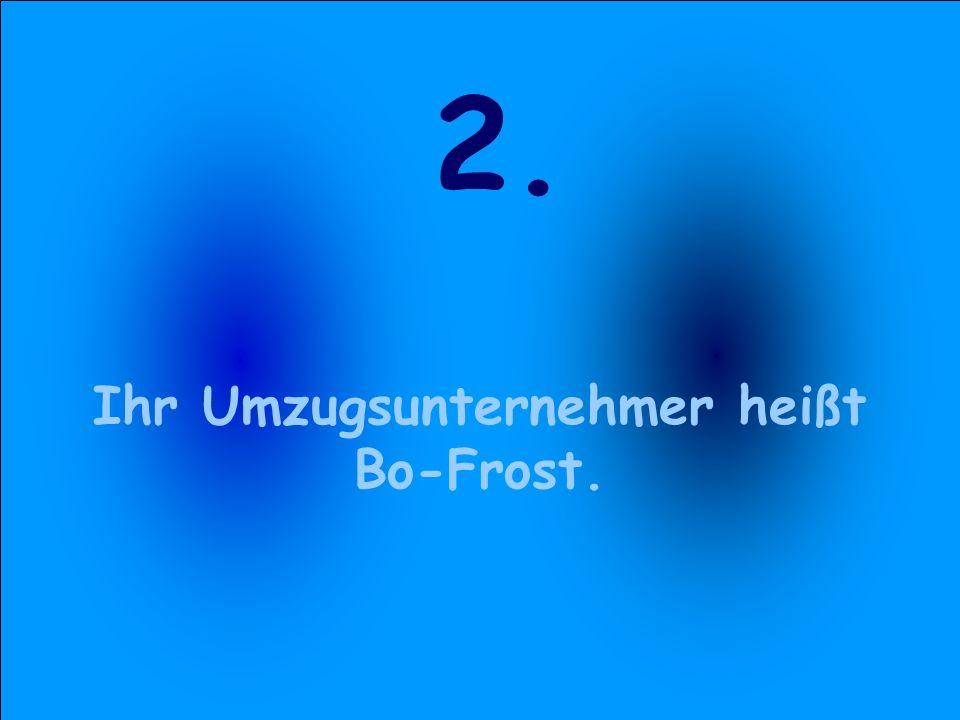 Ihr Umzugsunternehmer heißt Bo-Frost.