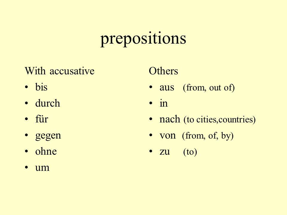 prepositions With accusative bis durch für gegen ohne um Others
