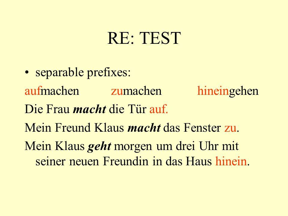 RE: TEST separable prefixes: aufmachen zumachen hineingehen