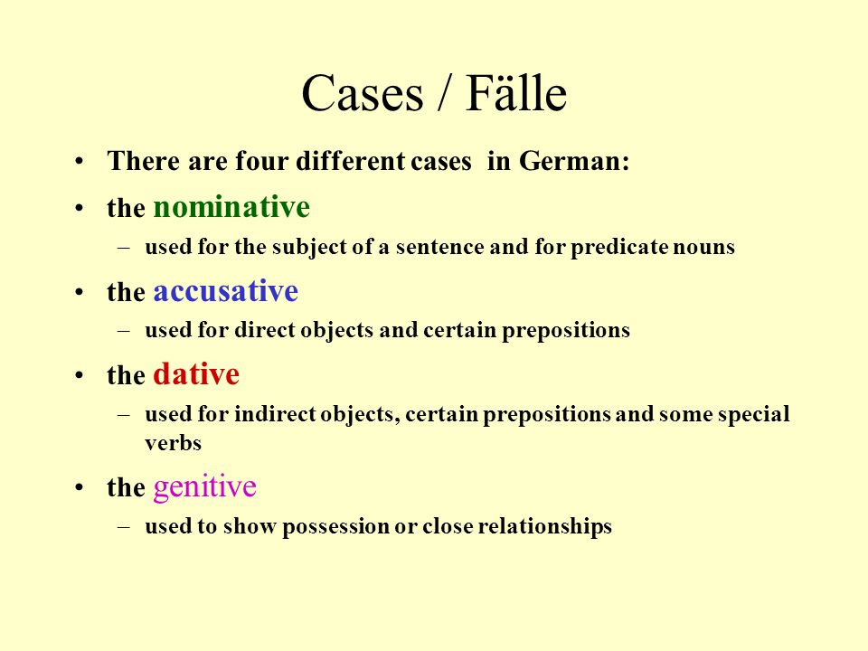 Cases / Fälle There are four different cases in German: the nominative