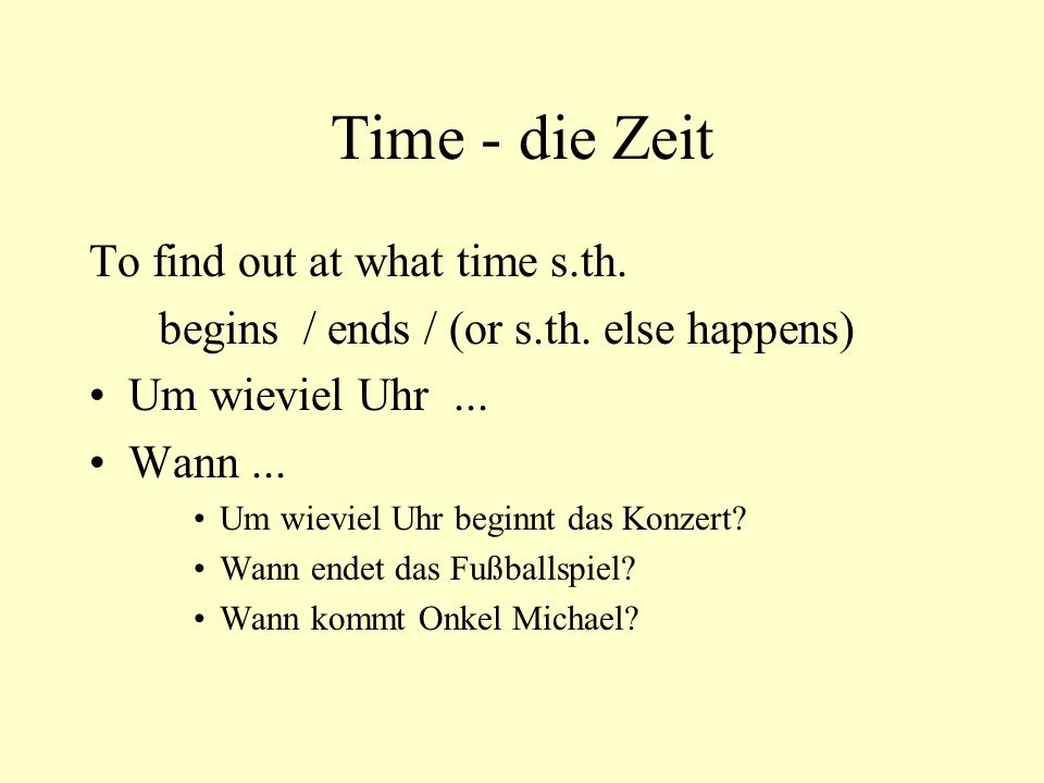 Time - die Zeit To find out at what time s.th.