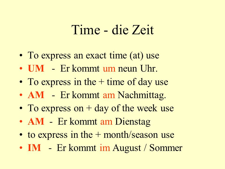 Time - die Zeit To express an exact time (at) use