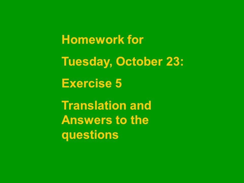 Homework for Tuesday, October 23: Exercise 5 Translation and Answers to the questions
