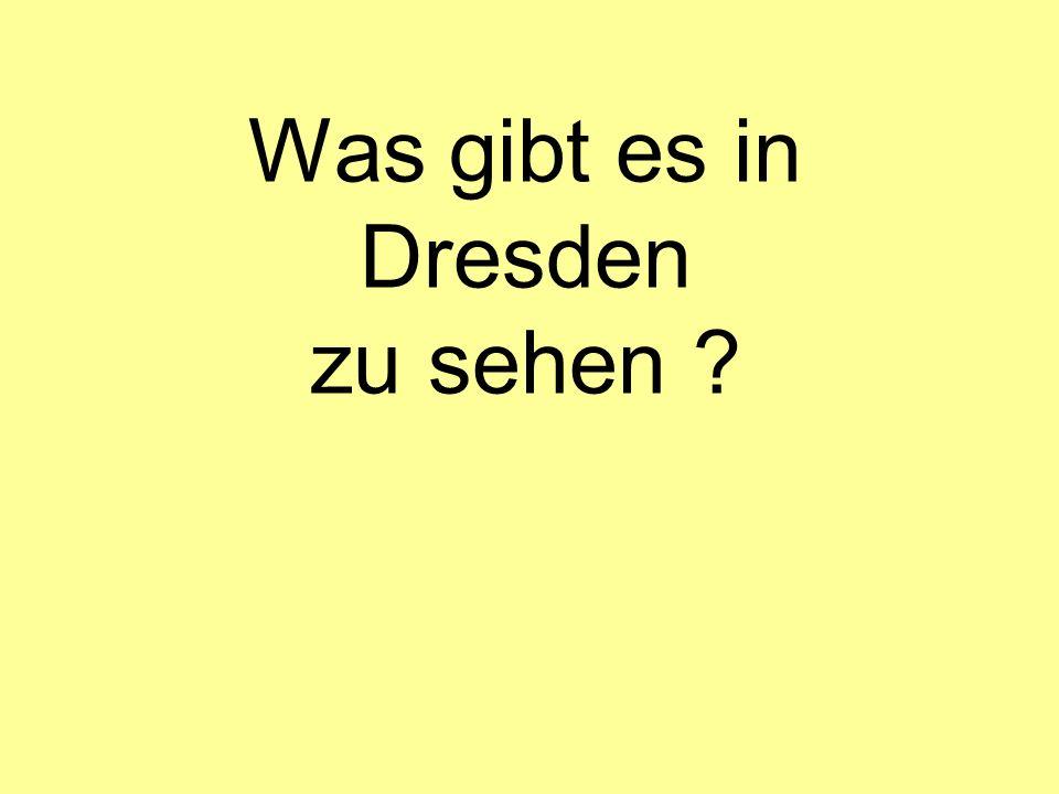 Was gibt es in Dresden zu sehen