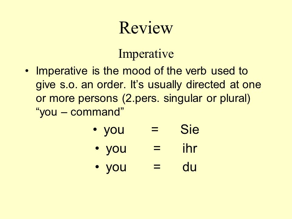 Review Imperative you = Sie you = ihr you = du