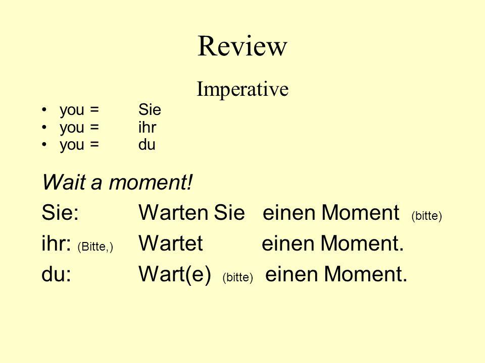 Review Imperative Wait a moment! Sie: Warten Sie einen Moment (bitte)