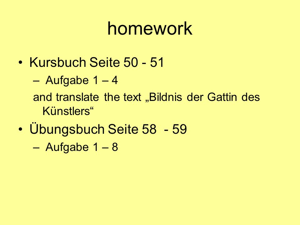 homework Kursbuch Seite 50 - 51 Übungsbuch Seite 58 - 59 Aufgabe 1 – 4