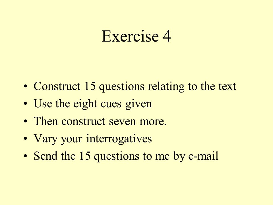 Exercise 4 Construct 15 questions relating to the text