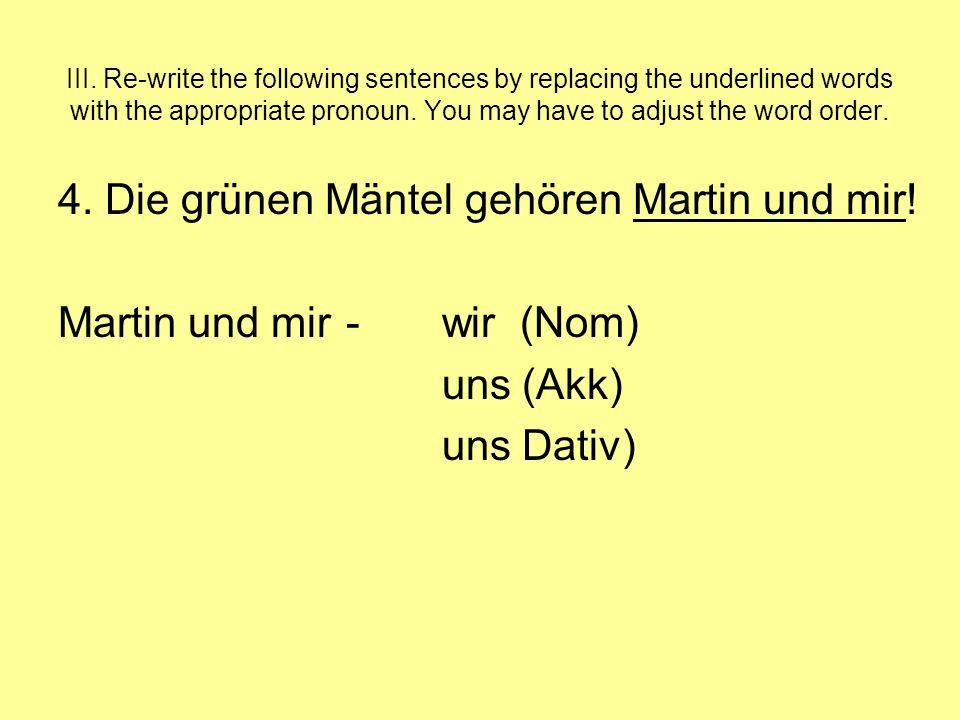 4. Die grünen Mäntel gehören Martin und mir!
