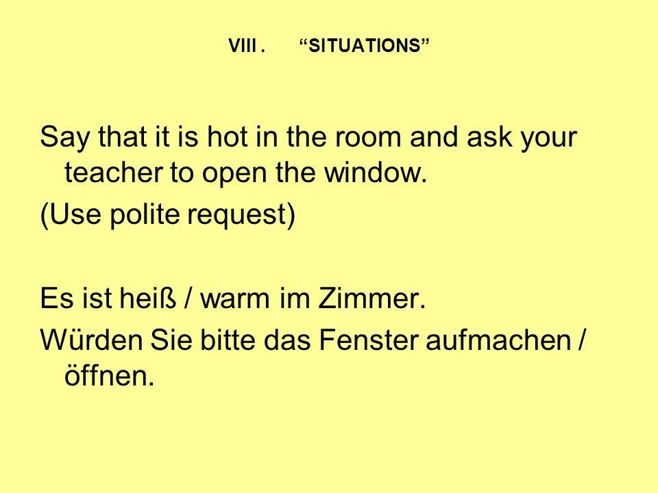 Es ist heiß / warm im Zimmer.