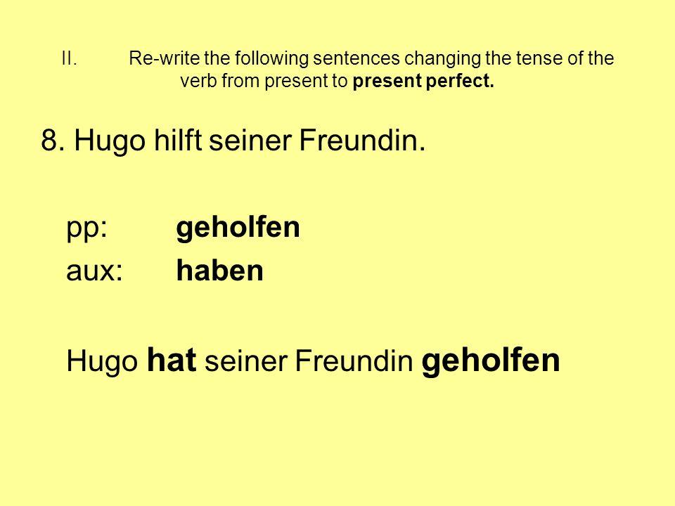 8. Hugo hilft seiner Freundin. pp: geholfen aux: haben
