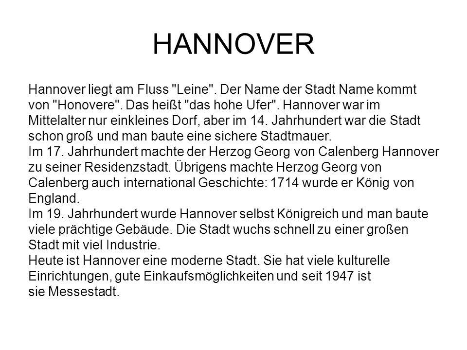 HANNOVER Hannover liegt am Fluss Leine . Der Name der Stadt Name kommt. von Honovere . Das heißt das hohe Ufer . Hannover war im.