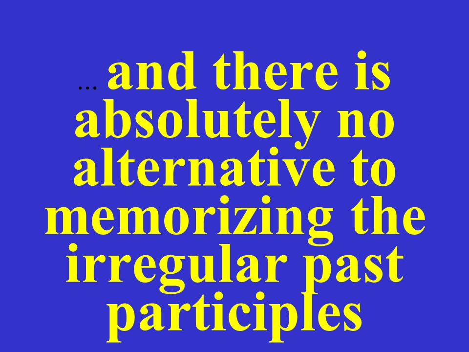 ... and there is absolutely no alternative to memorizing the irregular past participles