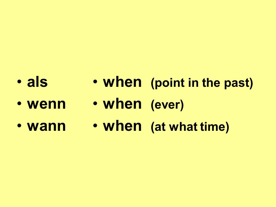 als wenn wann when (point in the past) when (ever) when (at what time)
