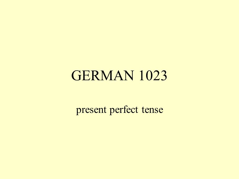 GERMAN 1023 present perfect tense